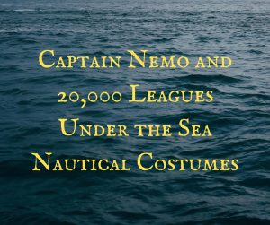 Captain Nemo and 20,000 Leagues Under the Sea Nautical Costumes