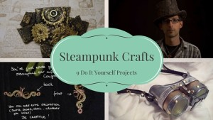 9 DIY Steampunk Crafts Projects