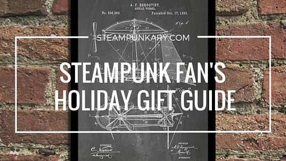Steampunk Fan's Holiday Gift Guide