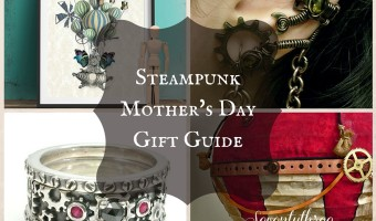 Steampunk Mothers Day Gift Guide