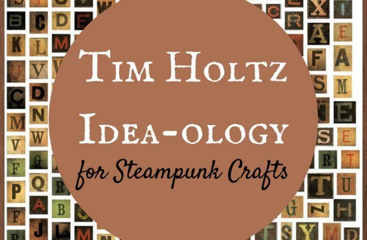 Tim Holtz Idea-ology for Steampunk Crafts