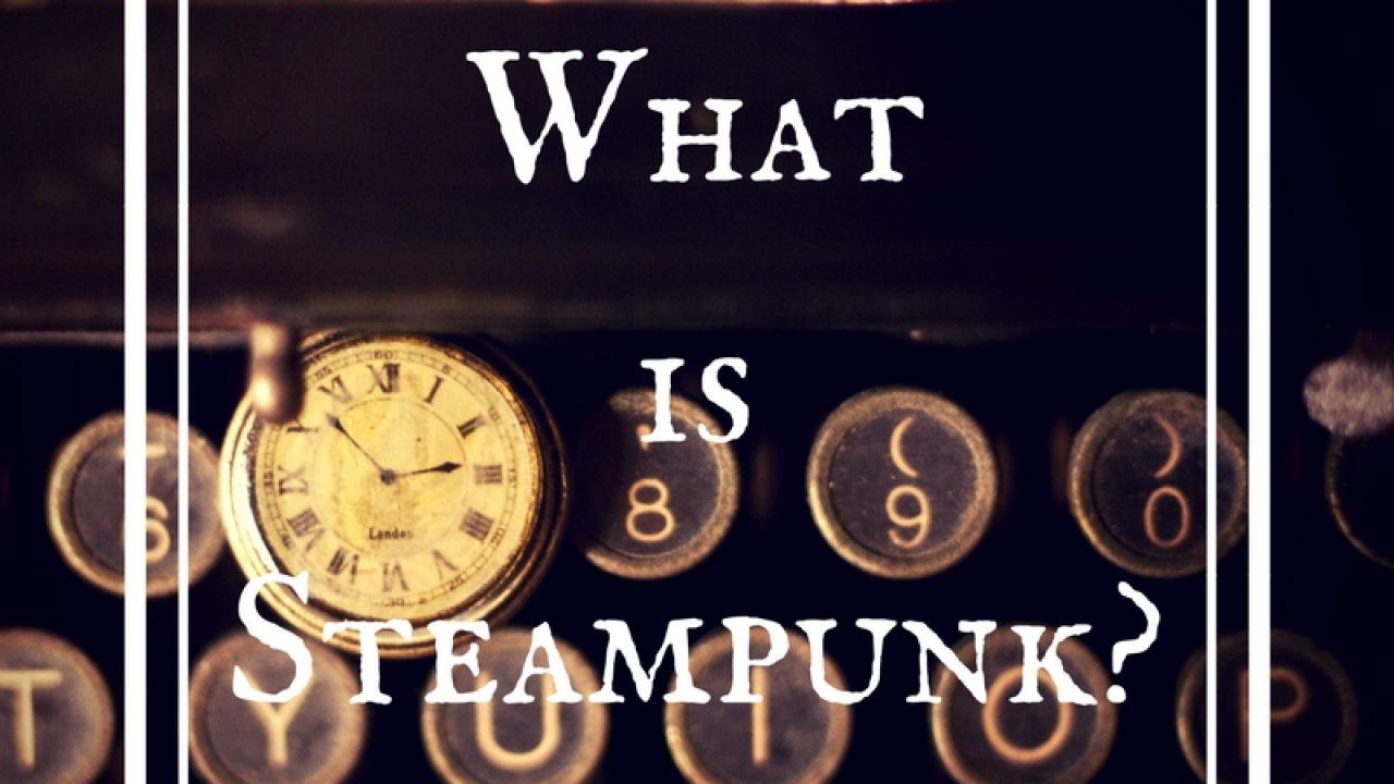 What Is Steampunk Steampunkary