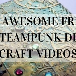 10 Awesome FREE Steampunk DIY Craft Videos
