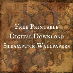 3 Free Printable Digital Download Steampunk Wallpapers for Scrapbooking