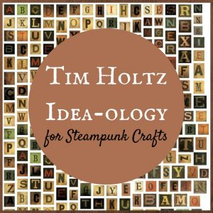 Tim Holtz Idea-ology for Steampunk Crafts
